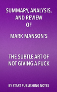 Summary, Analysis, and Review of Mark Manson's The Subtle Art of Not Giving a Fuck