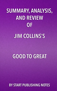 Summary, Analysis, and Review?of Jim Collins's Good to Great