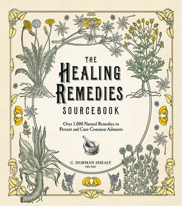 The Healing Remedies Sourcebook: Over 1,000 Natural Remedies to Prevent and Cure Common Ailments