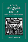 Love, Marriage, and Family in Jewish Law and Tradition