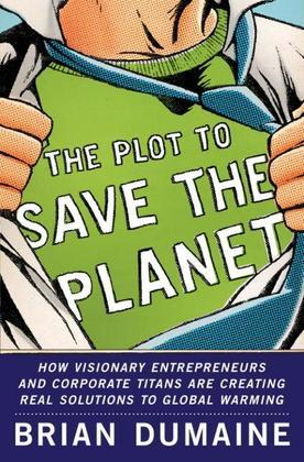 The Plot to Save the Planet: How Visionary Entrepreneurs and Corporate Titans Are Creating Real Solutions to to Global Warming