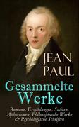 Sämtliche Werke: Romane, Erzählungen, Satiren, Aphorismen, Philosophische Werke & Psychologische Schriften