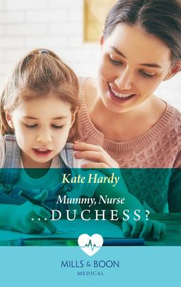 Mummy, Nurse...Duchess? (Mills & Boon Medical) (Paddington Children's Hospital, Book 3)