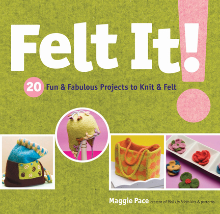 Felt It!: 20 Fun & Fabulous Projects to Knit & Felt