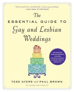 The Essential Guide to Gay and Lesbian Weddings, Third Edition