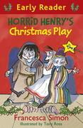 Horrid Henry Early Reader: Horrid Henry's Christmas Play: Book 25