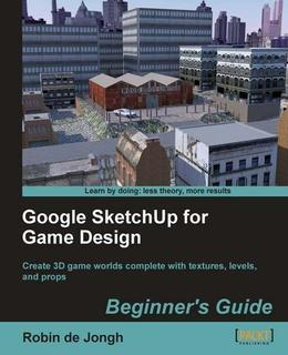 Google SketchUp for Game Design: Beginner's Guide