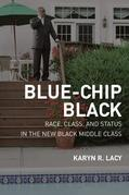 Blue-Chip Black: Race, Class, and Status in the New Black Middle Class