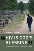 """""""HIV is God's Blessing"""": Rehabilitating Morality in Neoliberal Russia"""