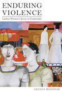 Enduring Violence: Ladina Women's Lives in Guatemala