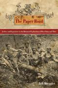 The Paper Road: Archive and Experience in the Botanical Exploration of West China and Tibet