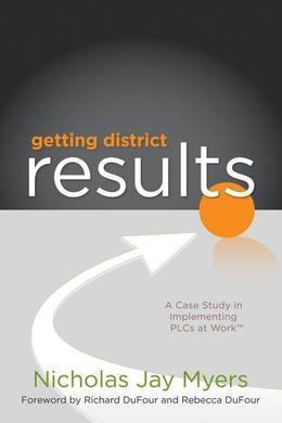 Getting District Results: A Case Study in Implementing PLCs at Work TM