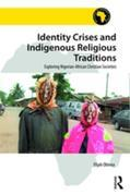 Identity Crises and Indigenous Religious Traditions: Exploring Nigerian-African Christian Societies