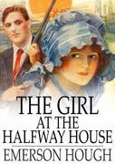 The Girl at the Halfway House: A Story of the Plains