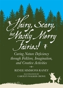 Hairy, Scary, but Mostly Merry Fairies!: Curing Nature Deficiency through Folklore, Imagination, and Creative Activities