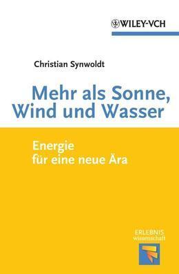 Mehr als Sonne, Wind und Wasser: Energie für eine neue Ära