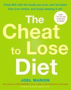 The Cheat to Lose Diet: Cheat BIG with the Foods You Love, Lose Fat Faster Than Ever Before, and EnjoyKeeping It Off!