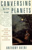 Conversing with the Planets: How Science and Myth Invented the Cosmos