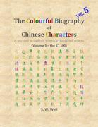 The Colourful Biography of Chinese Characters, Volume 5: The Complete Book of Chinese Characters with Their Stories in Colour, Volume 5
