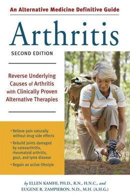 An Alternative Medicine Guide to Arthritis: Reverse Underlying Causes of Arthritis with Clinically Proven Alternative Therap ies