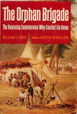 The Orphan Brigade: The Kentucky Confederates Who Couldn't Go Home