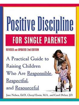 Positive Discipline for Single Parents, Revised and Updated 2nd Edition: Nurturing Cooperation, Respect, and Joy in Your Single-Parent Family