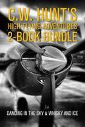 C.W. Hunt's High-Flying Adventures 2-Book Bundle: Dancing in the Sky / Whisky and Ice