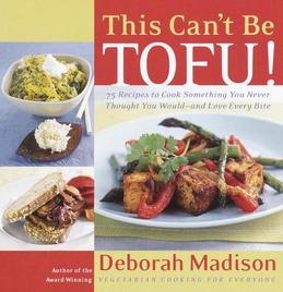 This Can't Be Tofu!: 75 Recipes to Cook Something You Never Thought You Would--and Love Every Bite