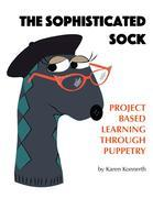 The Sophisticated Sock: Project Based Learning Through Puppetry