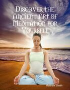 Discover the Ancient Art of Meditation for Yourself