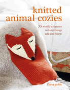 Knitted Animal Cozies: 37 woolly creatures to keep things safe and warm