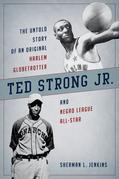 Ted Strong Jr.: The Untold Story of an Original Harlem Globetrotter and Negro Leagues All-Star