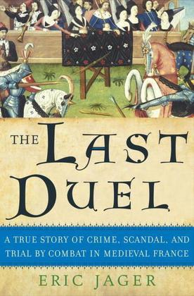 The Last Duel: A True Story of Crime, Scandal, and Trial by Combat in Medieval France