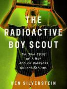 The Radioactive Boy Scout: The True Story of a Boy and His Backyard Nuclear Reactor