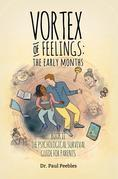 Vortex of Feelings: The Early Months: Book II The Psychological Survival Guide for Parents