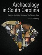 Archaeology in South Carolina: Exploring the Hidden Heritage of the Palmetto State