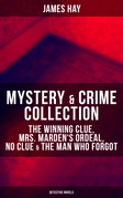 MYSTERY & CRIME COLLECTION: The Winning Clue, Mrs. Marden's Ordeal, No Clue & The Man Who Forgot (Detective Novels)