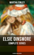 ELSIE DINSMORE Complete Series: 28 Books in One Edition