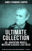 JAMES FENIMORE COOPER Ultimate Collection: 30+ Adventure Novels, Western Classics & Sea Tales (Including Travel Writings, Historical Works and Biographies) - Illustrated