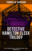DETECTIVE HAMILTON CLEEK TRILOGY: Cleek, the Master Detective + Cleek of Scotland Yard + Cleek's Government Cases
