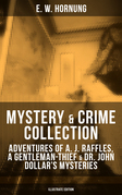 MYSTERY & CRIME COLLECTION: Adventures of A. J. Raffles, A Gentleman-Thief & Dr. John Dollar's Mysteries (Illustrate Edition)