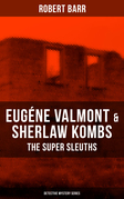 EUGÉNE VALMONT & SHERLAW KOMBS: THE SUPER SLEUTHS (Detective Mystery Series)