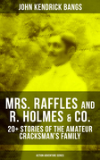 MRS. RAFFLES and R. HOLMES & CO. – 20+ Stories of the Amateur Cracksman's Family (Action Adventure Series)
