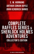 COMPLETE RAFFLES SERIES & SHERLOCK HOLMES ADVENTURES - COLLECTOR'S EDITION: 60+ Novels & Stories in One Volume