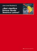 ¿Qué significa pensar desde América Latina?