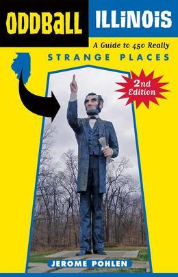Oddball Illinois: A Guide to 450 Really Strange Places