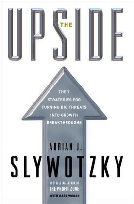 The Upside: The 7 Strategies for Turning Big Threats into Growth Breakthroughs