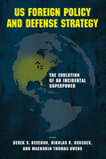 US Foreign Policy and Defense Strategy: The Evolution of an Incidental Superpower