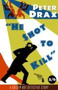 He Shot to Kill: A Golden Age Mystery
