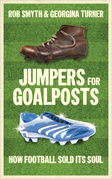 Jumpers for Goalposts: How Football Sold Its Soul